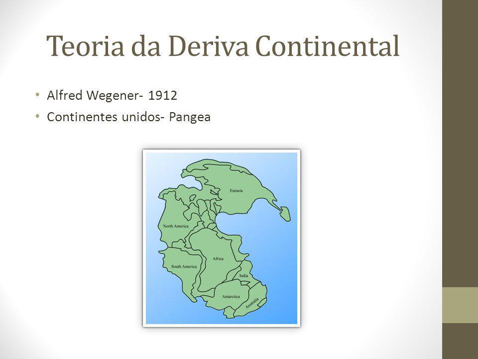 Teoria da Deriva Continental Alfred Wegener- 1912 Continentes unidos- Pangea