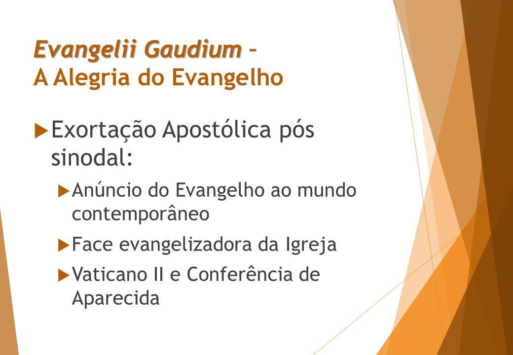Conversão  Eucaristia/ comunhão:  Participação na vida de Deus e entre si;  Igreja em estado permanente de conversão (EG 25-33);  Estruturas, metodologia paroquial, das instituições, de divisão em Igrejas particulares (EG 27-30).