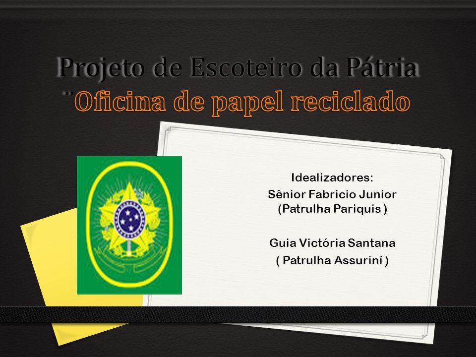 Idealizadores: Sênior Fabricio Junior (Patrulha Pariquis ) Guia Victória Santana ( Patrulha Assuriní )