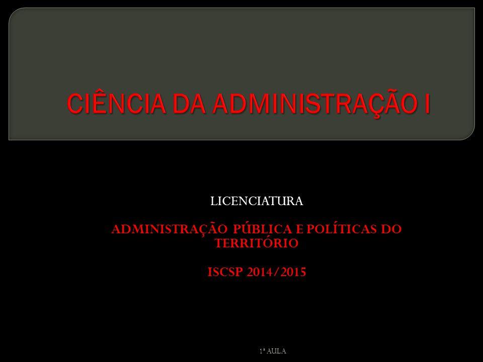 LICENCIATURA ADMINISTRAÇÃO PÚBLICA E POLÍTICAS DO TERRITÓRIO ISCSP 2014/2015 1ª AULA