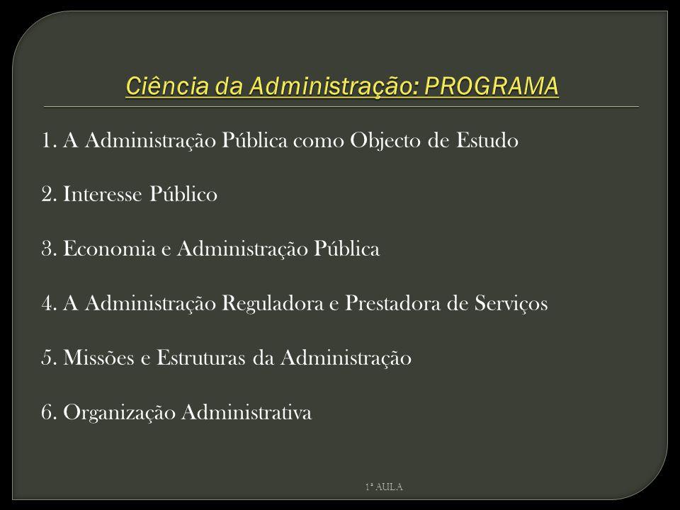 1. A Administração Pública como Objecto de Estudo 2. Interesse Público 3. Economia e Administração Pública 4. A Administração Reguladora e Prestadora