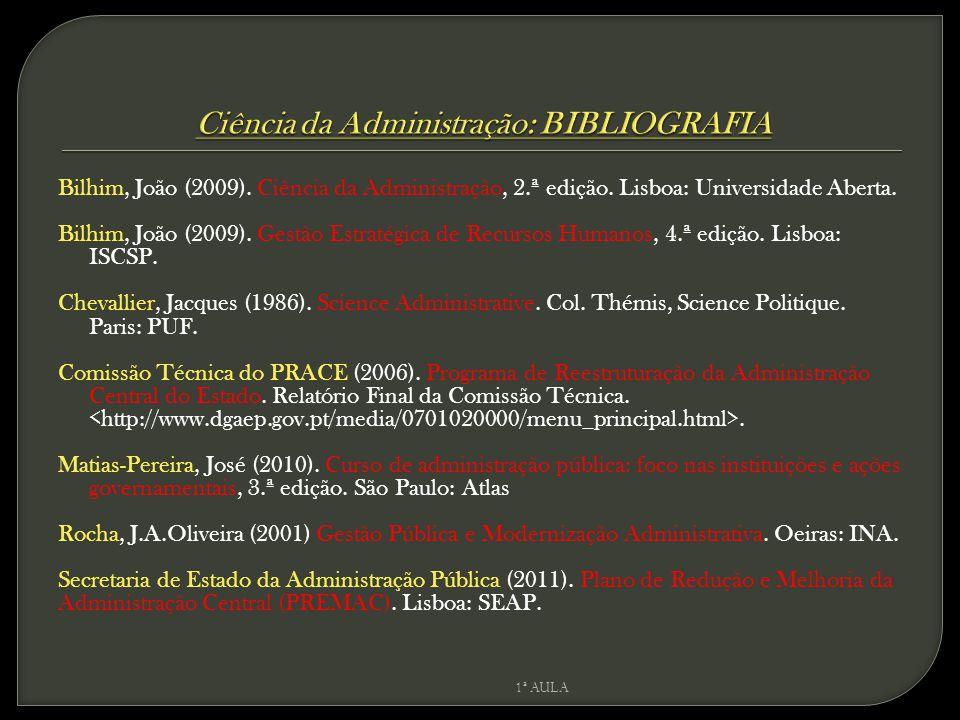 Bilhim, João (2009). Ciência da Administração, 2.ª edição. Lisboa: Universidade Aberta. Bilhim, João (2009). Gestão Estratégica de Recursos Humanos, 4