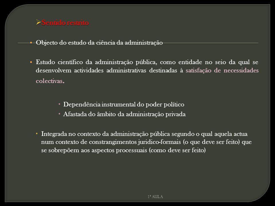  Sentido restrito Objecto do estudo da ciência da administração Estudo científico da administração pública, como entidade no seio da qual se desenvol