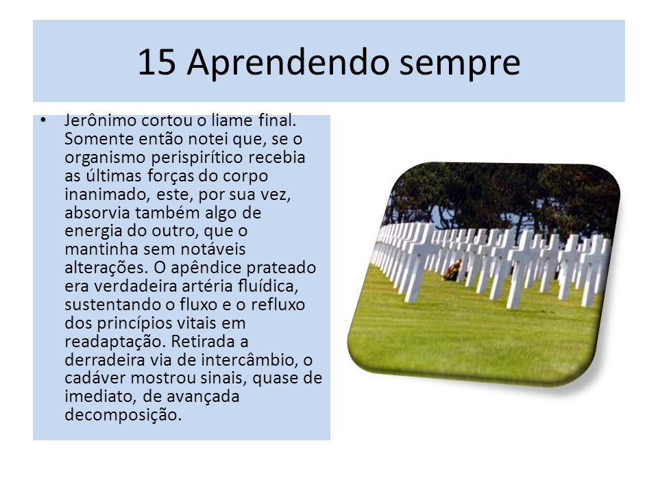 15 Aprendendo sempre Jerônimo cortou o liame final.