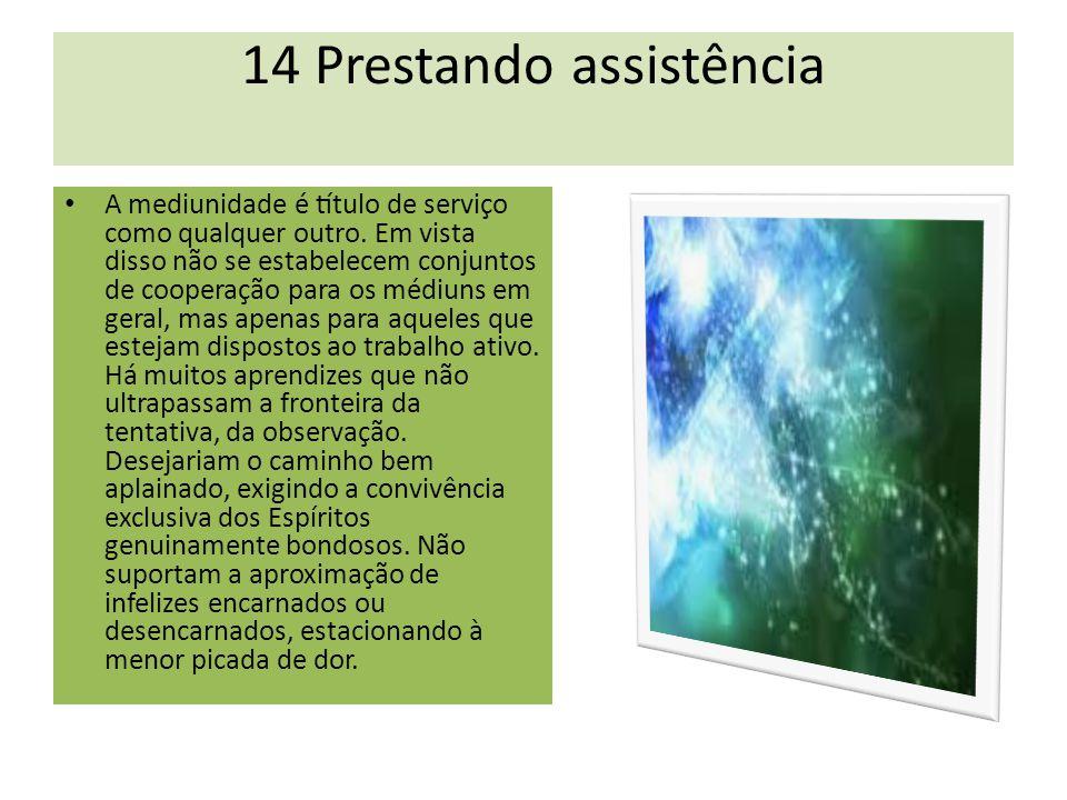 14 Prestando assistência A mediunidade é título de serviço como qualquer outro.