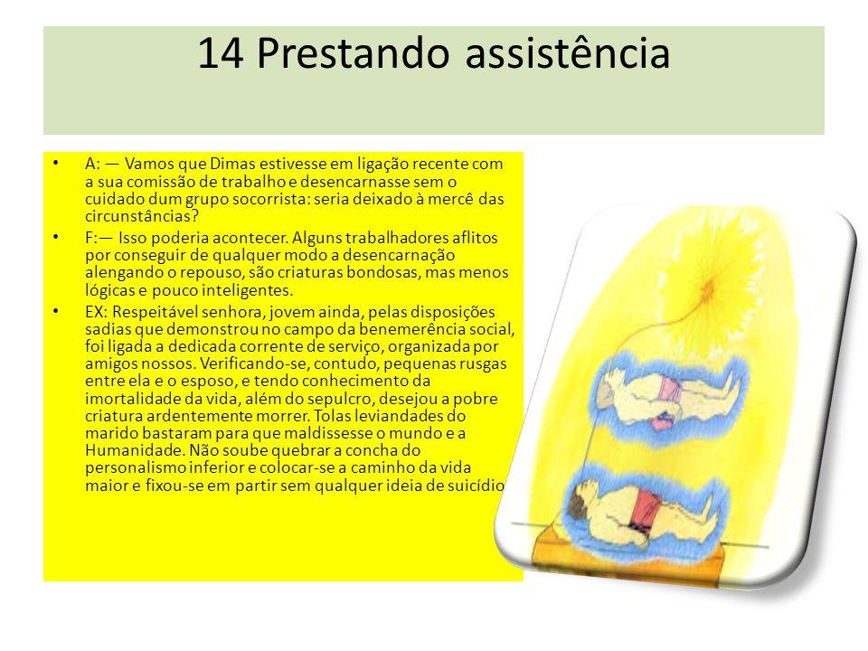 14 Prestando assistência Foi advertida pelos amigos espirituais, mas não os ouviu e tanto pediu a morte que ela chegou.