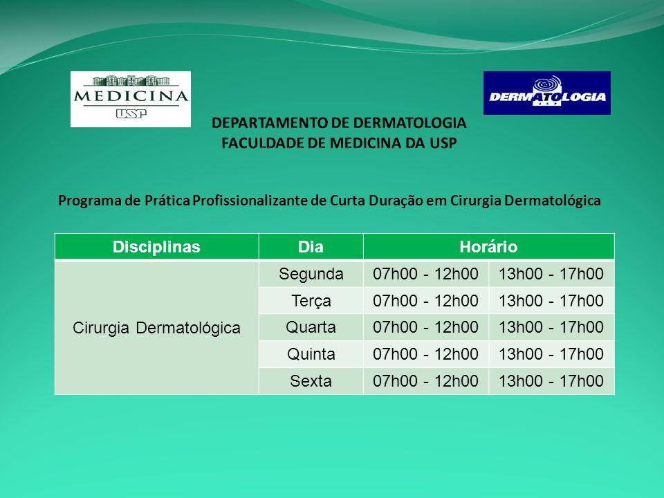Programa de Prática Profissionalizante de Curta Duração em Cirurgia Dermatológica DisciplinasDiaHorário Cirurgia Dermatológica Segunda07h00 - 12h0013h00 - 17h00 Terça07h00 - 12h0013h00 - 17h00 Quarta07h00 - 12h0013h00 - 17h00 Quinta07h00 - 12h0013h00 - 17h00 Sexta07h00 - 12h0013h00 - 17h00