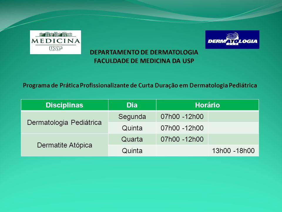 Programa de Prática Profissionalizante de Curta Duração em Dermatologia Pediátrica DisciplinasDiaHorário Dermatologia Pediátrica Segunda07h00 -12h00 Quinta07h00 -12h00 Dermatite Atópica Quarta07h00 -12h00 Quinta13h00 -18h00