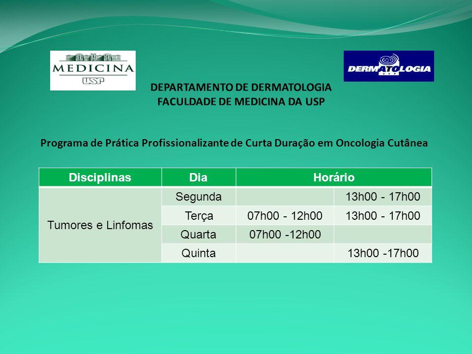 Programa de Prática Profissionalizante de Curta Duração em Oncologia Cutânea DisciplinasDiaHorário Tumores e Linfomas Segunda13h00 - 17h00 Terça07h00 - 12h0013h00 - 17h00 Quarta07h00 -12h00 Quinta13h00 -17h00