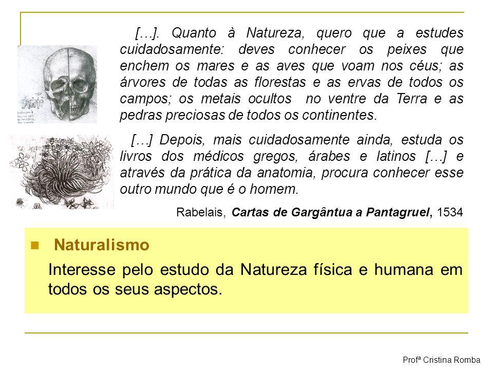 Naturalismo Interesse pelo estudo da Natureza física e humana em todos os seus aspectos. […]. Quanto à Natureza, quero que a estudes cuidadosamente: d