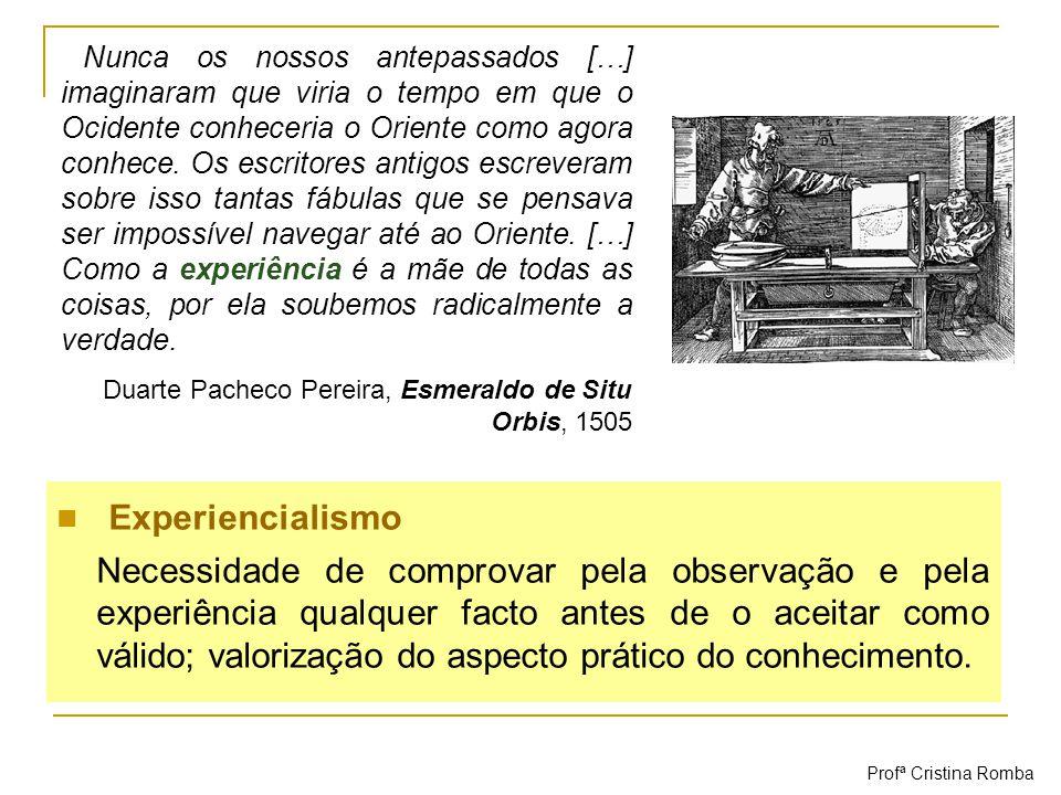 Experiencialismo Necessidade de comprovar pela observação e pela experiência qualquer facto antes de o aceitar como válido; valorização do aspecto prá