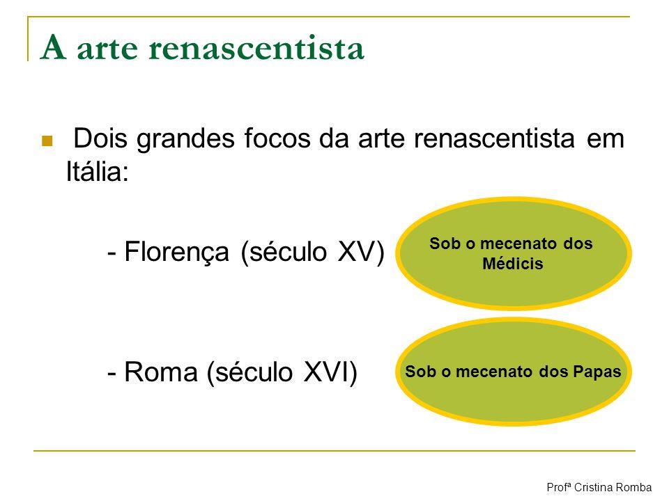 A arte renascentista Dois grandes focos da arte renascentista em Itália: - Florença (século XV) - Roma (século XVI) Sob o mecenato dos Médicis Sob o m