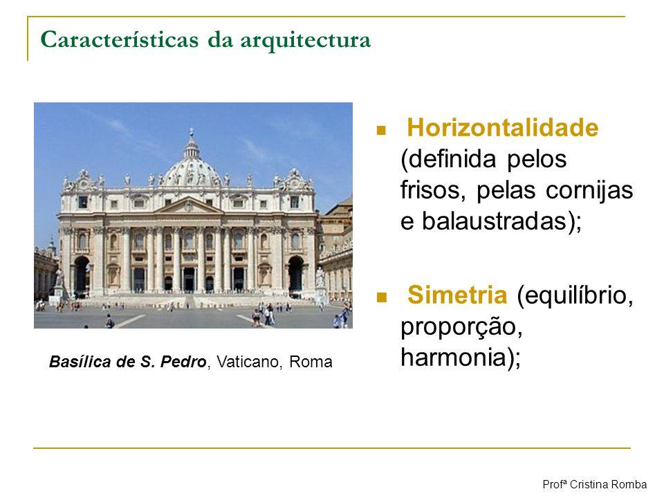 Características da arquitectura Horizontalidade (definida pelos frisos, pelas cornijas e balaustradas); Simetria (equilíbrio, proporção, harmonia); Ba