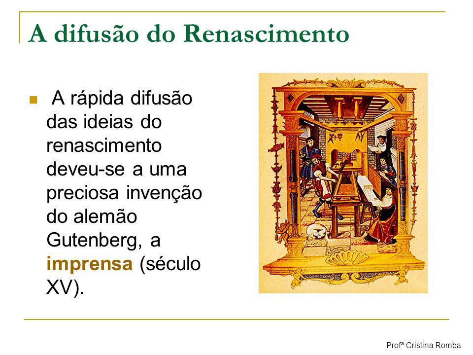 A difusão do Renascimento A rápida difusão das ideias do renascimento deveu-se a uma preciosa invenção do alemão Gutenberg, a imprensa (século XV). Pr