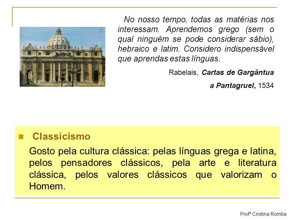 Classicismo Gosto pela cultura clássica: pelas línguas grega e latina, pelos pensadores clássicos, pela arte e literatura clássica, pelos valores clás
