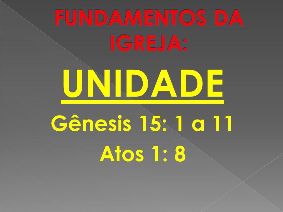 UNIDADE Gênesis 15: 1 a 11 Atos 1: 8