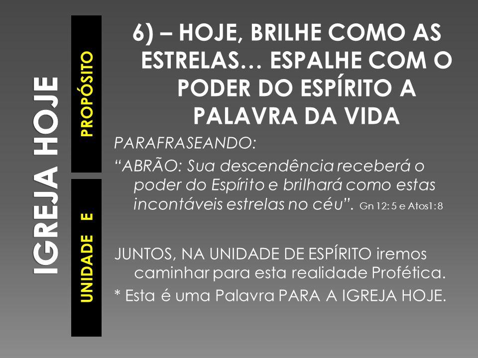 """PROPÓSITO UNIDADE E 6) – HOJE, BRILHE COMO AS ESTRELAS… ESPALHE COM O PODER DO ESPÍRITO A PALAVRA DA VIDA PARAFRASEANDO: """"ABRÃO: Sua descendência rece"""