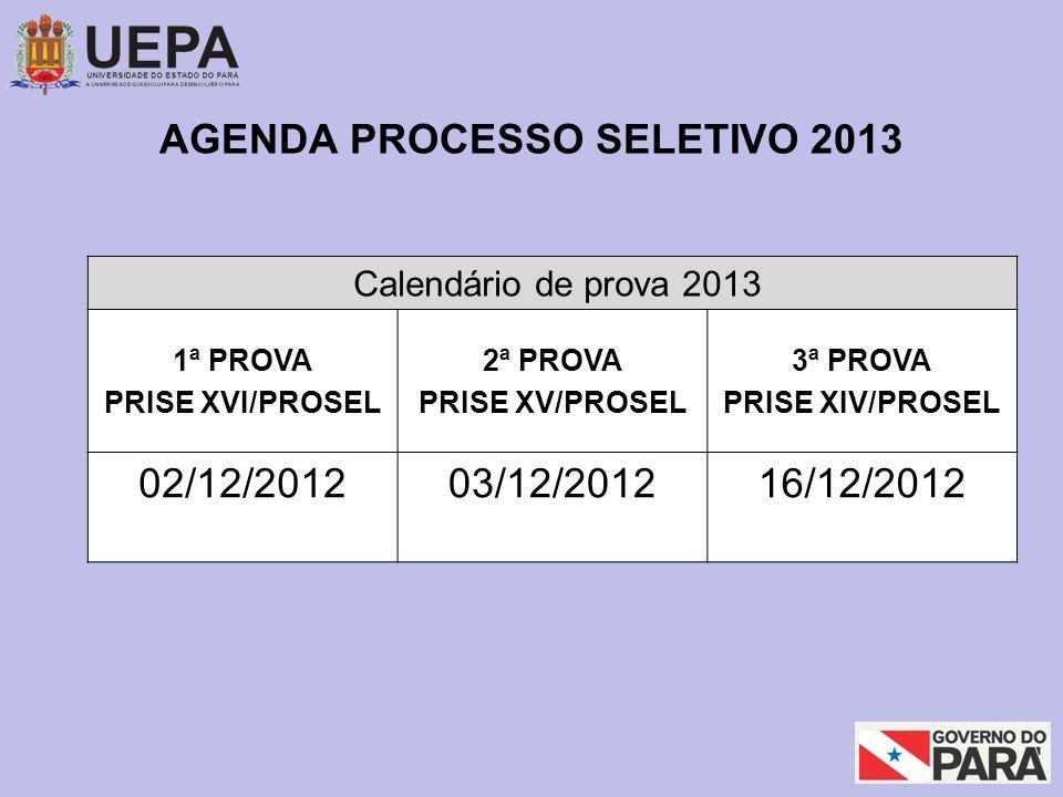 AGENDA PROCESSO SELETIVO 2013 Calendário de prova 2013 1ª PROVA PRISE XVI/PROSEL 2ª PROVA PRISE XV/PROSEL 3ª PROVA PRISE XIV/PROSEL 02/12/201203/12/201216/12/2012