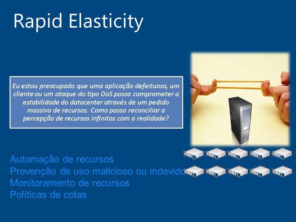 Rapid Elasticity Eu estou preocupado que uma aplicação defeituosa, um cliente ou um ataque do tipo DoS possa comprometer a estabilidade do datacenter