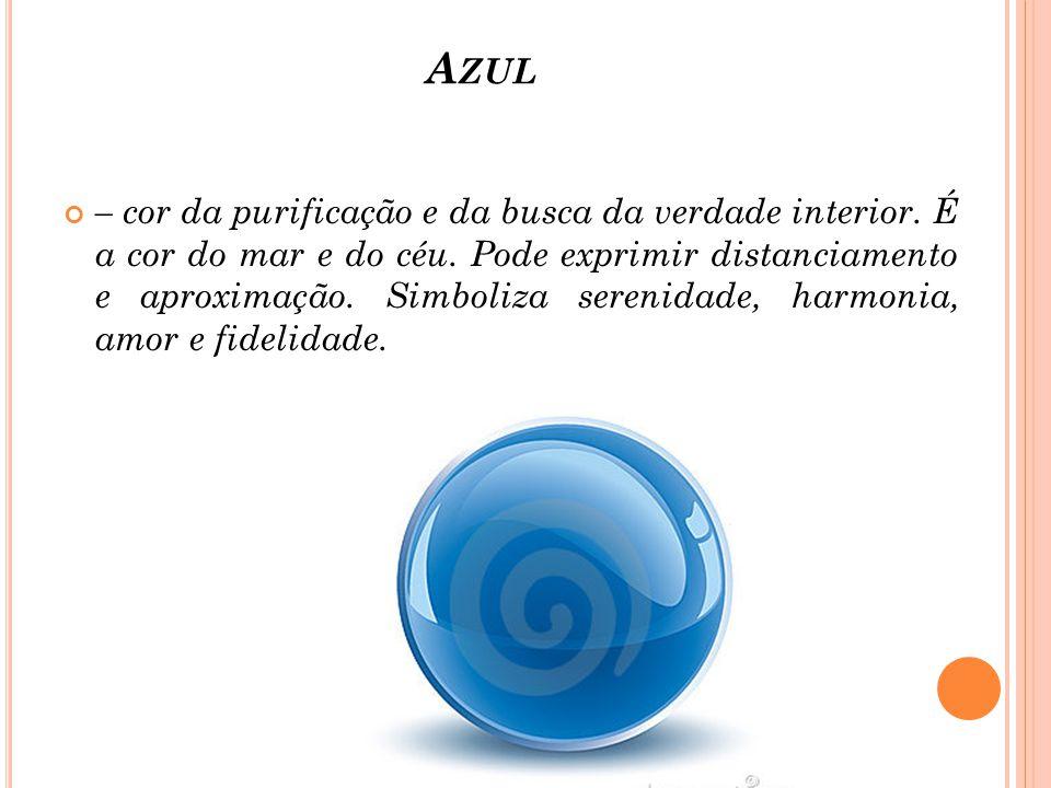 A ZUL – cor da purificação e da busca da verdade interior. É a cor do mar e do céu. Pode exprimir distanciamento e aproximação. Simboliza serenidade,