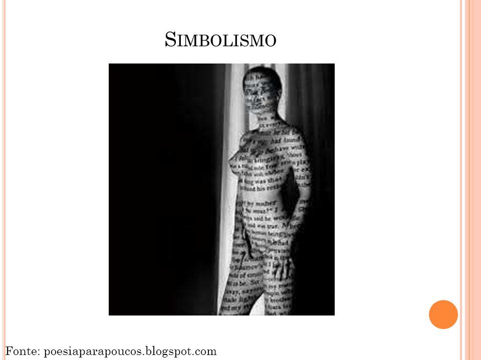 S IMBOLISMO Fonte: poesiaparapoucos.blogspot.com