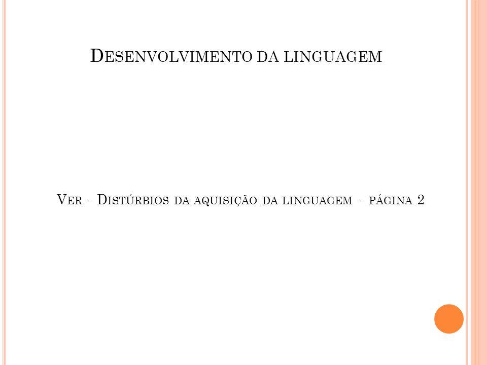 D ESENVOLVIMENTO DA LINGUAGEM V ER – D ISTÚRBIOS DA AQUISIÇÃO DA LINGUAGEM – PÁGINA 2