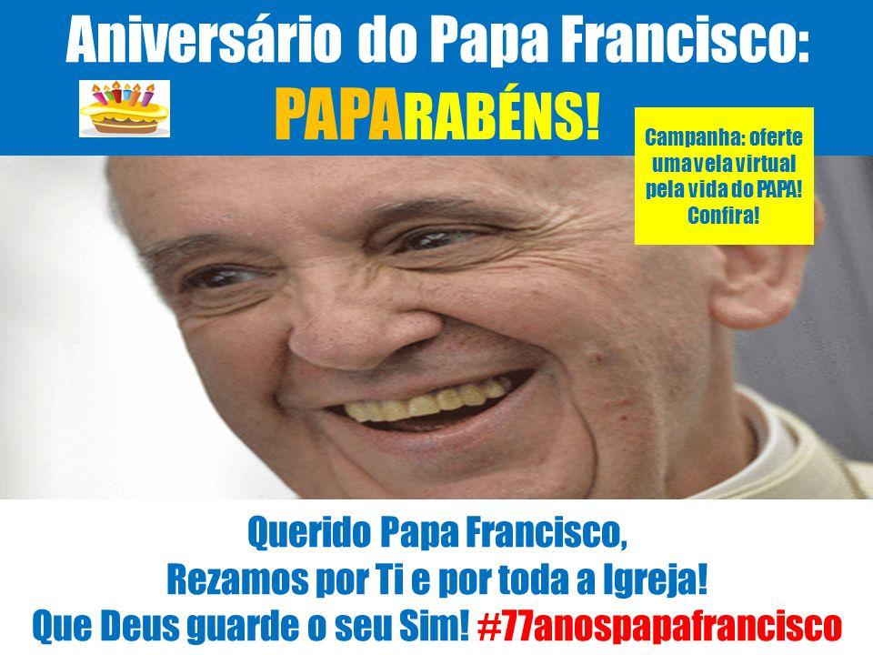 Aniversário do Papa Francisco: PAPA RABÉNS.