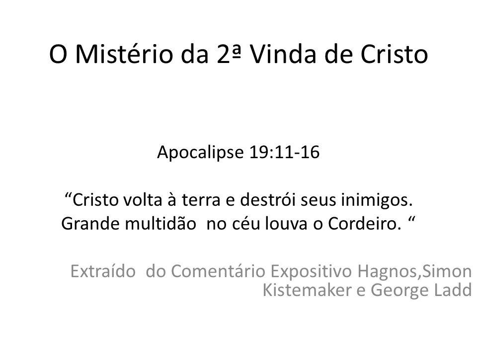 """O Mistério da 2ª Vinda de Cristo Apocalipse 19:11-16 """"Cristo volta à terra e destrói seus inimigos. Grande multidão no céu louva o Cordeiro. """" Extraíd"""