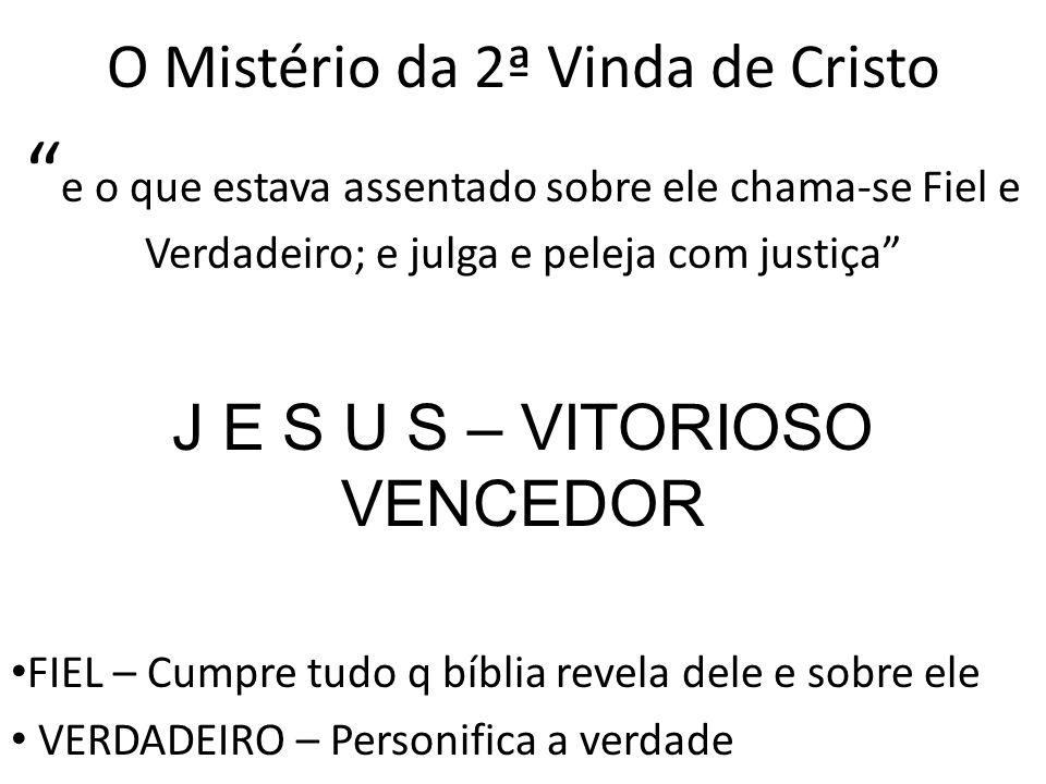 """O Mistério da 2ª Vinda de Cristo """" e o que estava assentado sobre ele chama-se Fiel e Verdadeiro; e julga e peleja com justiça"""" J E S U S – VITORIOSO"""
