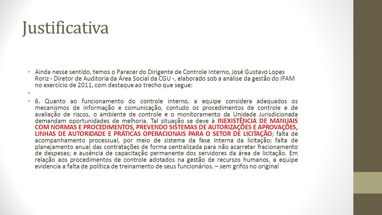 Justificativa Ainda nesse sentido, temos o Parecer do Dirigente de Controle Interno, José Gustavo Lopes Roriz - Diretor de Auditoria da Área Social da CGU -, elaborado sob a análise da gestão do IFAM no exercício de 2011, com destaque ao trecho que segue: 6.