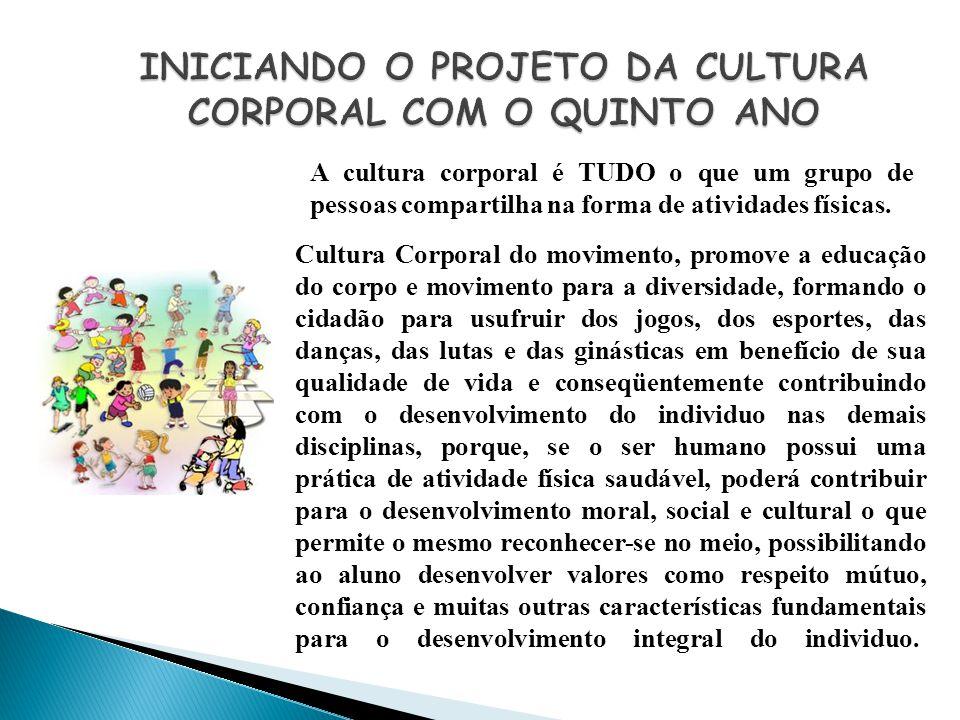 A cultura corporal é TUDO o que um grupo de pessoas compartilha na forma de atividades físicas. Cultura Corporal do movimento, promove a educação do c