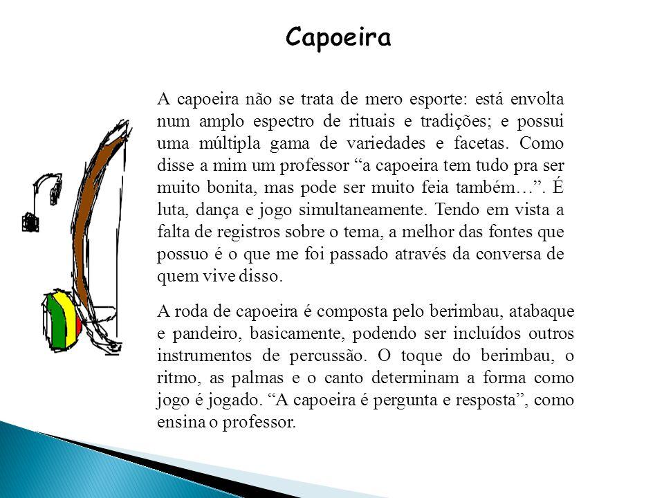 A capoeira não se trata de mero esporte: está envolta num amplo espectro de rituais e tradições; e possui uma múltipla gama de variedades e facetas. C