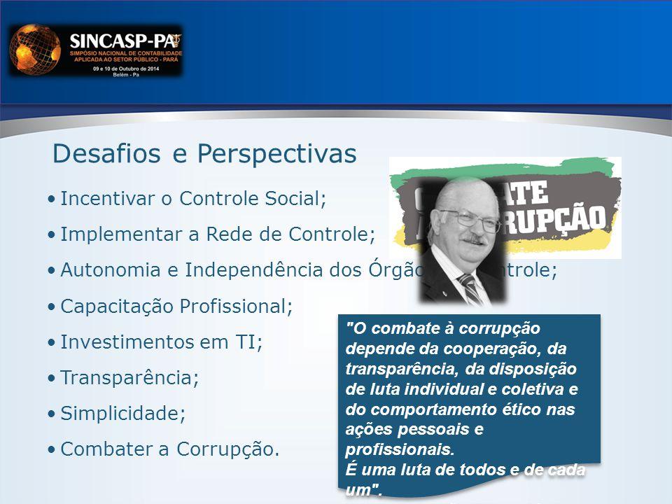 Incentivar o Controle Social; Implementar a Rede de Controle; Autonomia e Independência dos Órgãos de Controle; Capacitação Profissional; Investimentos em TI; Transparência; Simplicidade; Combater a Corrupção.