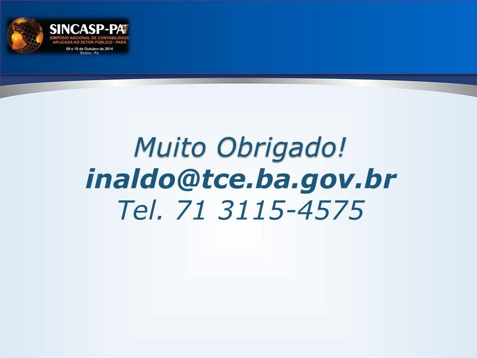 Muito Obrigado! Muito Obrigado! inaldo@tce.ba.gov.br Tel. 71 3115-4575