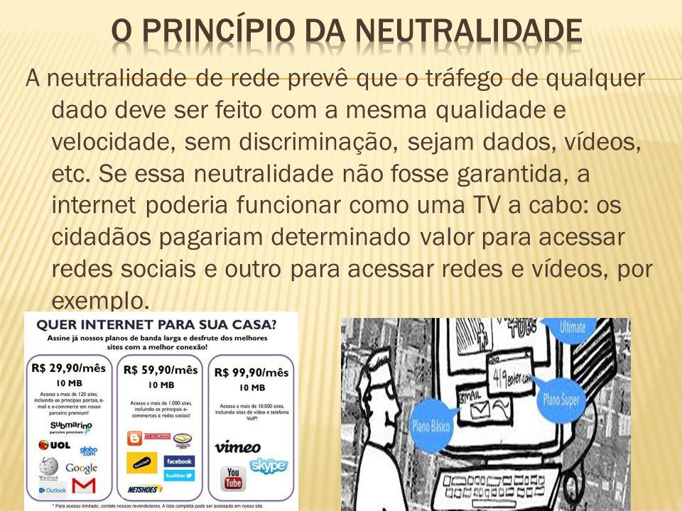 A neutralidade de rede prevê que o tráfego de qualquer dado deve ser feito com a mesma qualidade e velocidade, sem discriminação, sejam dados, vídeos,