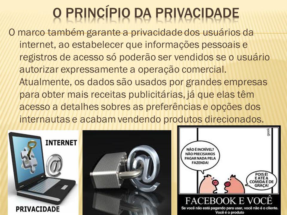 O marco também garante a privacidade dos usuários da internet, ao estabelecer que informações pessoais e registros de acesso só poderão ser vendidos s