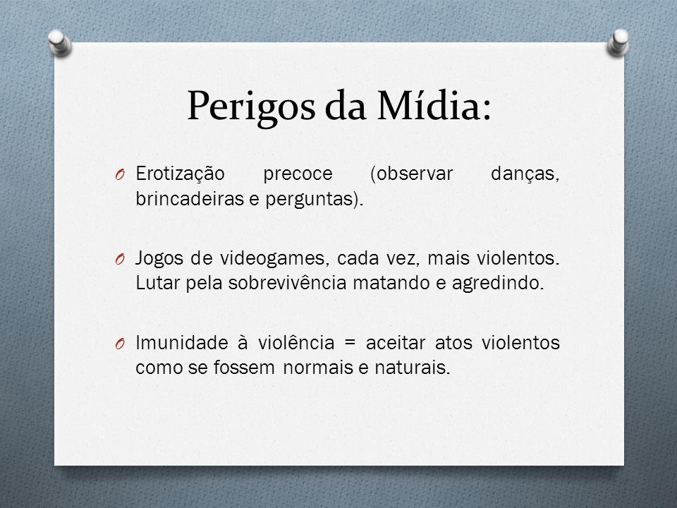 Perigos da Mídia: O Erotização precoce (observar danças, brincadeiras e perguntas). O Jogos de videogames, cada vez, mais violentos. Lutar pela sobrev