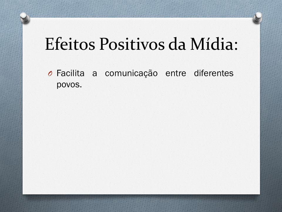 Efeitos Positivos da Mídia: O Facilita a comunicação entre diferentes povos.