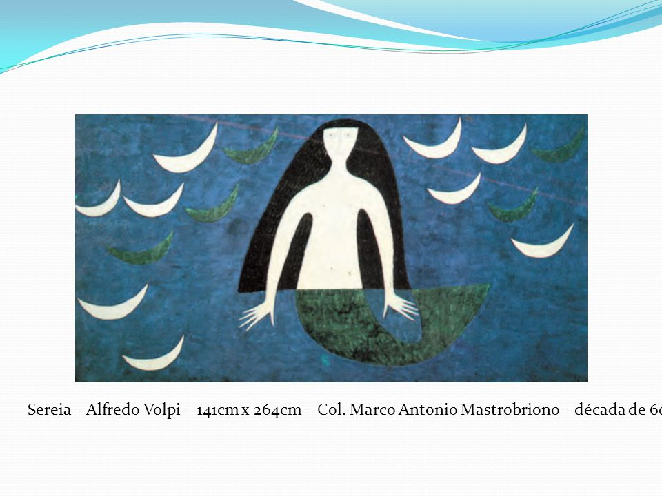 Sereia – Alfredo Volpi – 141cm x 264cm – Col. Marco Antonio Mastrobriono – década de 60.