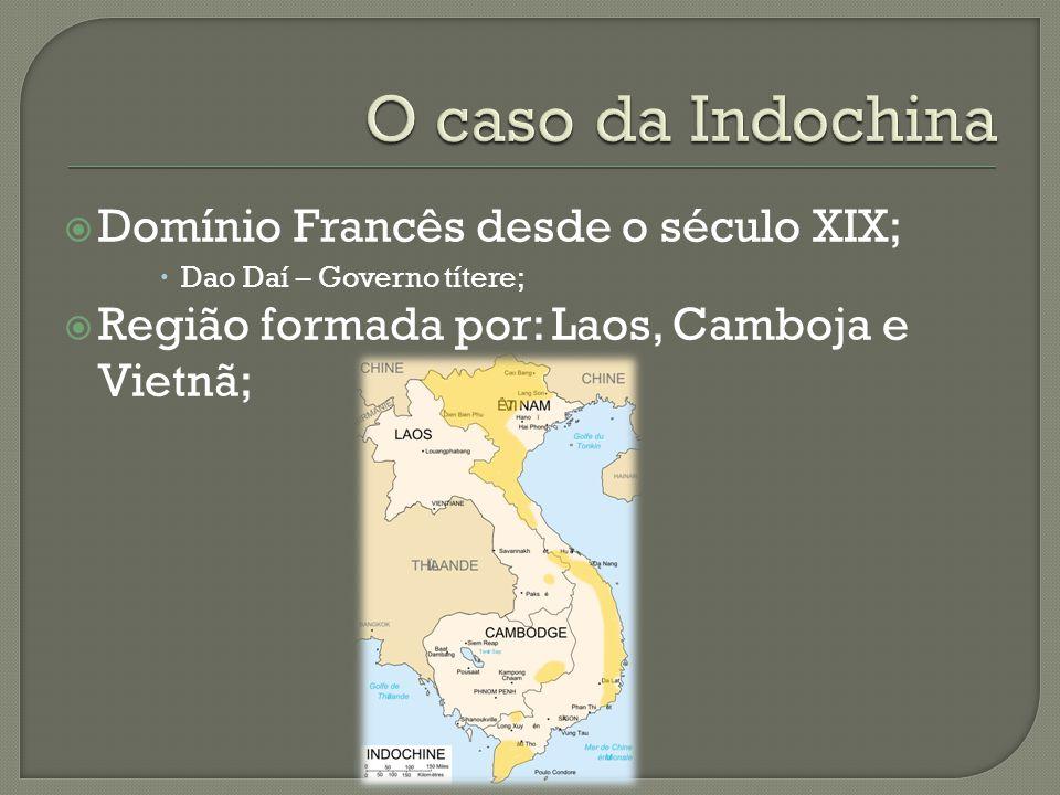  Domínio Francês desde o século XIX;  Dao Daí – Governo títere;  Região formada por: Laos, Camboja e Vietnã;
