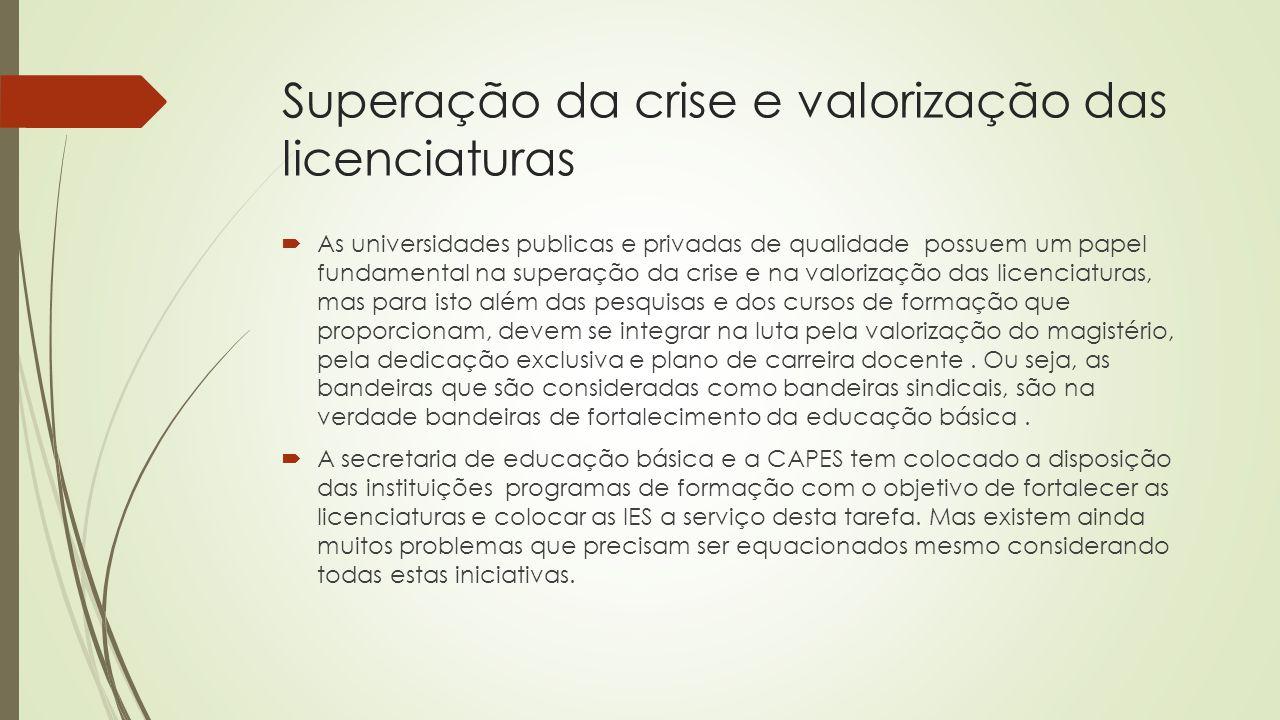 Superação da crise e valorização das licenciaturas  As universidades publicas e privadas de qualidade possuem um papel fundamental na superação da cr