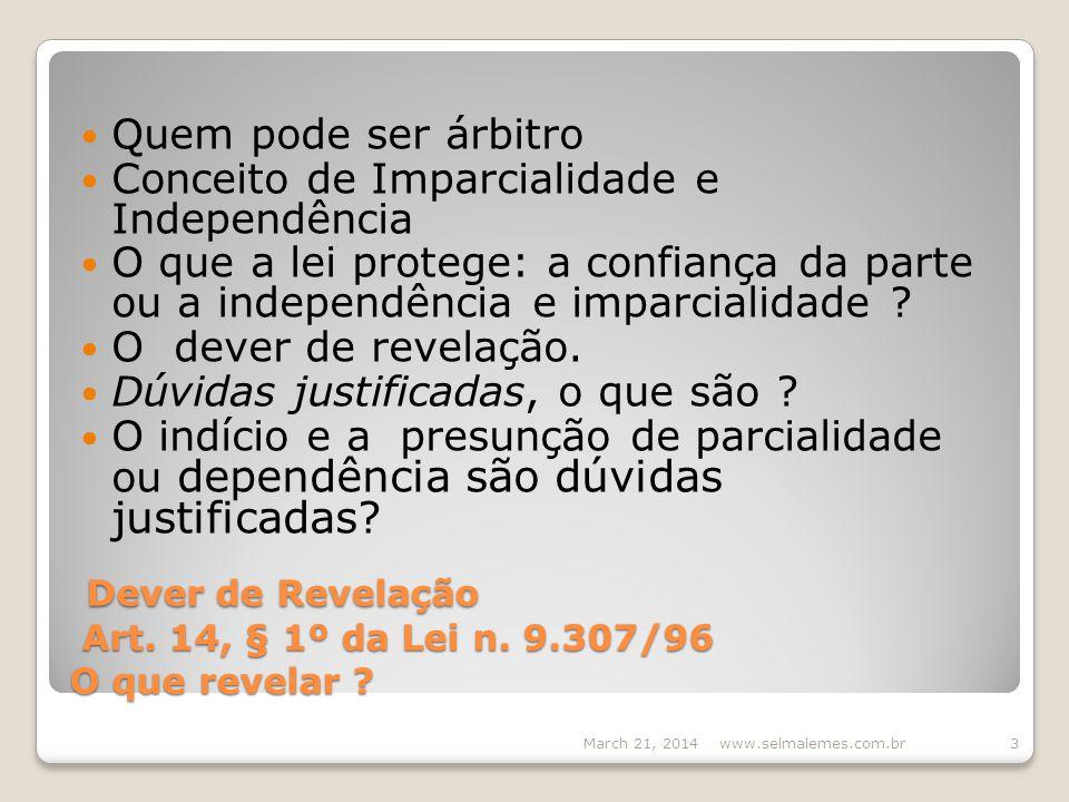 Dever de Revelação Art. 14, § 1º da Lei n. 9.307/96 O que revelar .