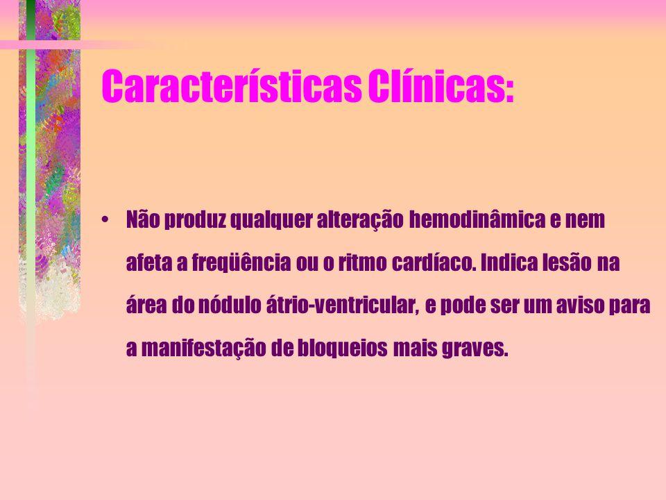 Características Clínicas: Não produz qualquer alteração hemodinâmica e nem afeta a freqüência ou o ritmo cardíaco. Indica lesão na área do nódulo átri