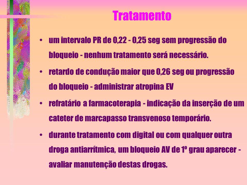 Tratamento um intervalo PR de 0,22 - 0,25 seg sem progressão do bloqueio - nenhum tratamento será necessário. retardo de condução maior que 0,26 seg o