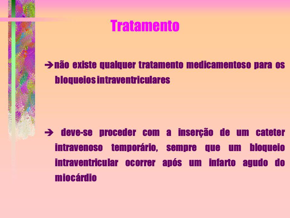 Tratamento  não existe qualquer tratamento medicamentoso para os bloqueios intraventriculares  deve-se proceder com a inserção de um cateter intrave