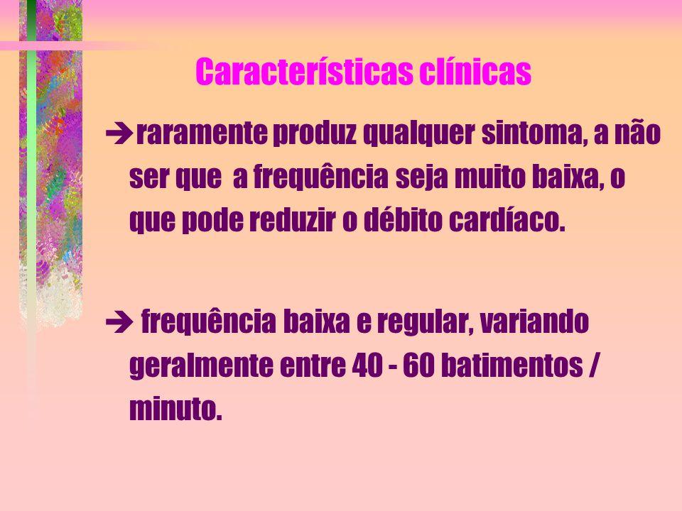 Características clínicas  raramente produz qualquer sintoma, a não ser que a frequência seja muito baixa, o que pode reduzir o débito cardíaco.  fre