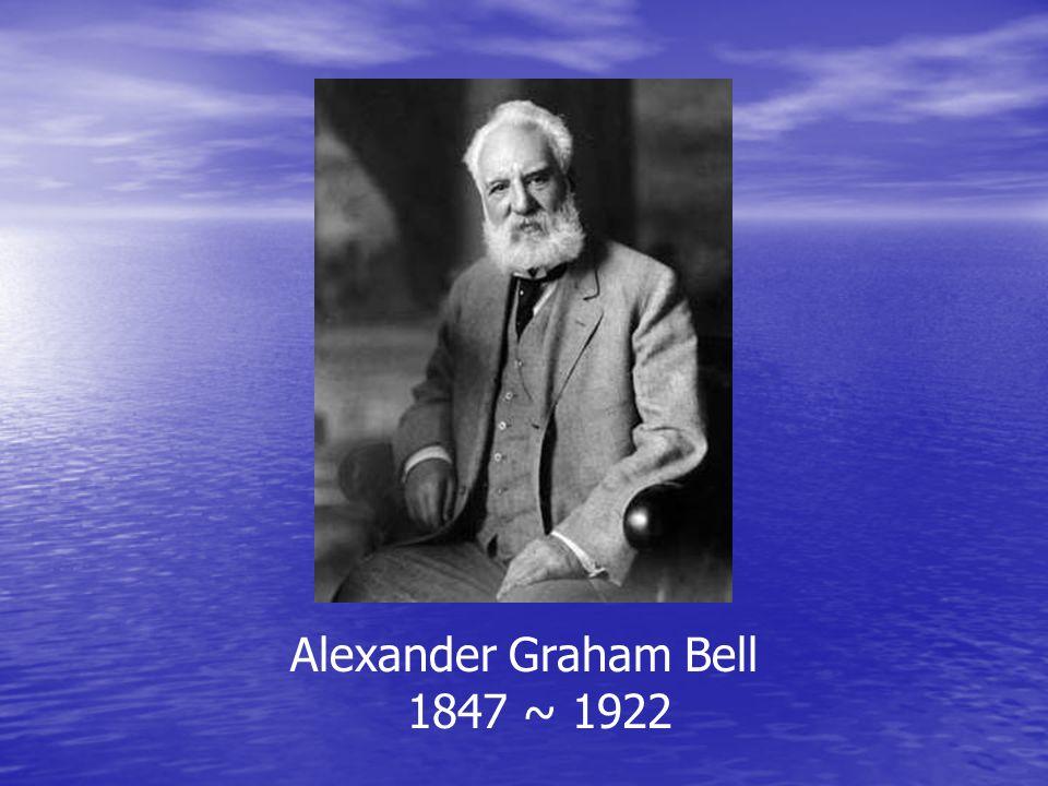 BELL 1842 Alexander Graham Bell 1847 ~ 1922
