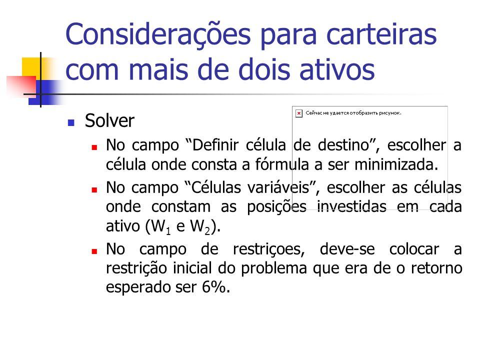 """Considerações para carteiras com mais de dois ativos Solver No campo """"Definir célula de destino"""", escolher a célula onde consta a fórmula a ser minimi"""