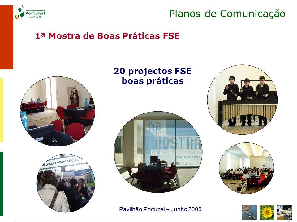 Planos de Comunicação 20 projectos FSE boas práticas Pavilhão Portugal – Junho 2006 1ª Mostra de Boas Práticas FSE
