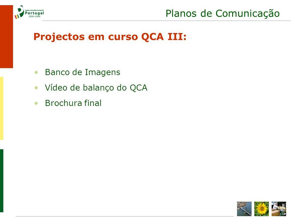 Planos de Comunicação Banco de Imagens Vídeo de balanço do QCA Brochura final Projectos em curso QCA III:
